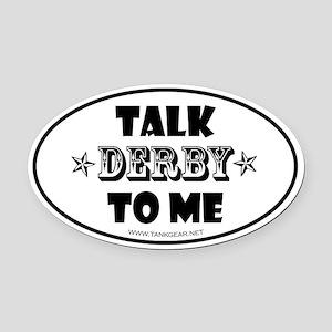 Talk Derby To Me 2 Oval Car Magnet