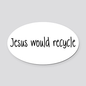 Jesus Would Recycle Oval Car Magnet
