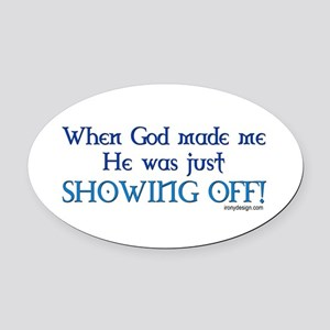 When God Made Me.. Oval Car Magnet