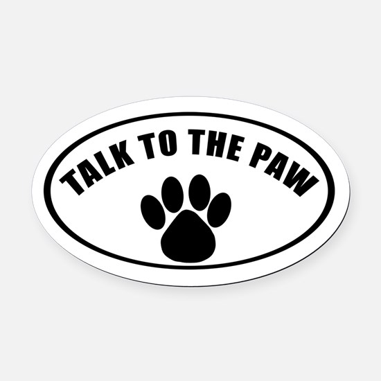 Talk To the Paw Oval Car Magnet