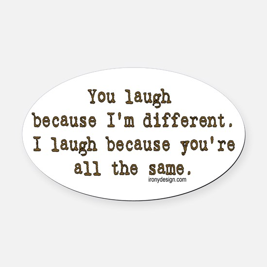 You laugh because ... Oval Car Magnet