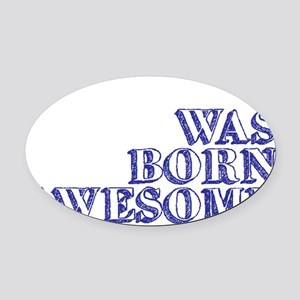 I Was Born Awesome Oval Car Magnet