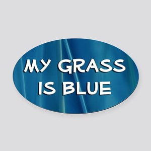 Oval Car Magnet: My Grass is Blue !!