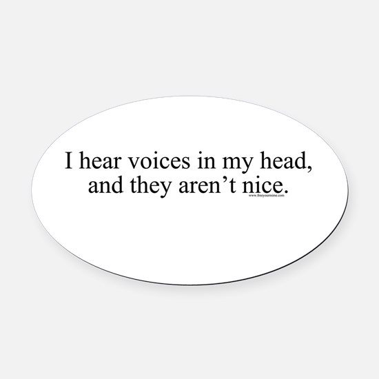 New SectionI hear voices in m Oval Car Magnet