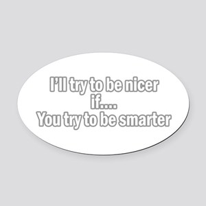 i'll try to be nicer if you t Oval Car Magnet