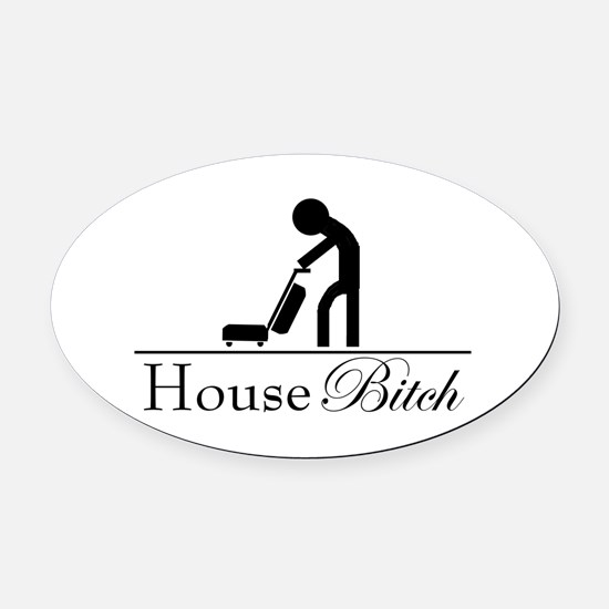 House Bitch Oval Car Magnet