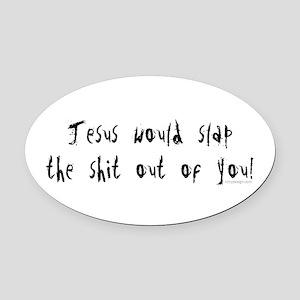 Jesus would slap... Oval Car Magnet