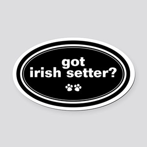 Got Irish Setter? Oval Car Magnet