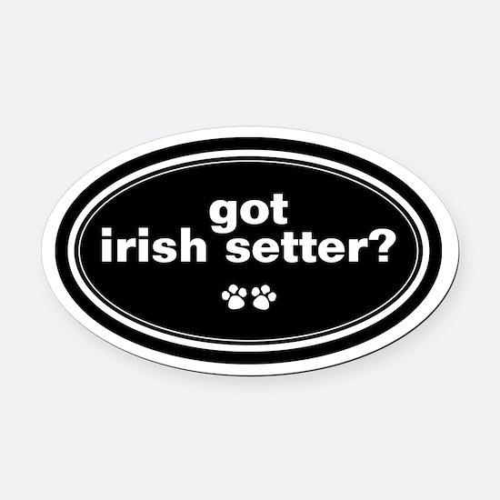 Got Irish Setter? Oval Car Magnet
