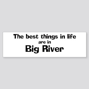 Big River: Best Things Bumper Sticker