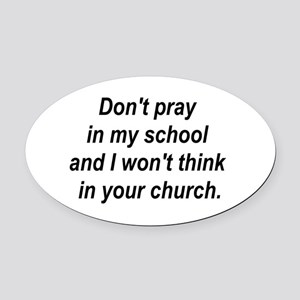 Don't pray in my school and I Oval Car Magnet