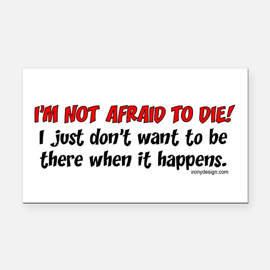 I'm not afraid to die.. Rectangle Car Magnet