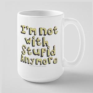 Im not with Stupid anymore Large Mug