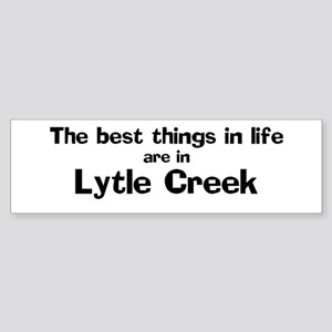 Lytle Creek: Best Things Bumper Sticker