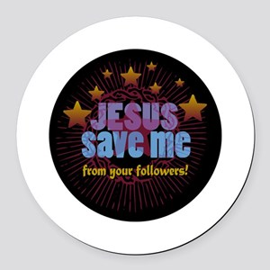 JESUS SAVE ME from your follo Round Car Magnet