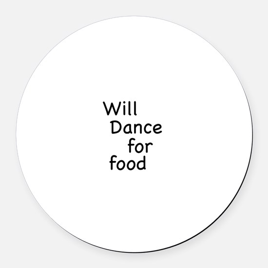 Will Dance For Food Round Car Magnet