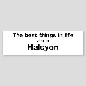 Halcyon: Best Things Bumper Sticker