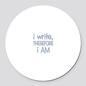I Write, Therefore.... Round Car Magnet