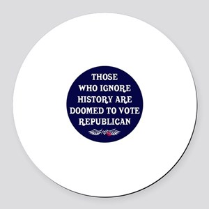 IGNORE HISTORY VOTE REPUBLICA Round Car Magnet