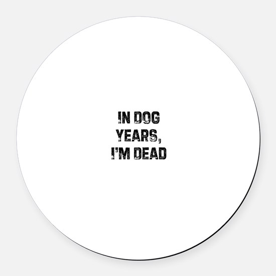 In Dog Years, I'm Dead Round Car Magnet