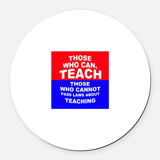 Unique Those who can teach those who cannot pass laws abo Round Car Magnet