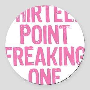 thirteen point freaking one - Round Car Magnet