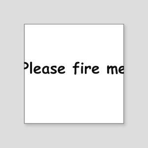 Please fire me Square Sticker