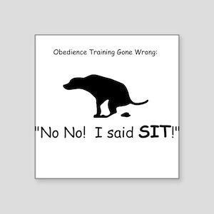 I said sit! Square Sticker