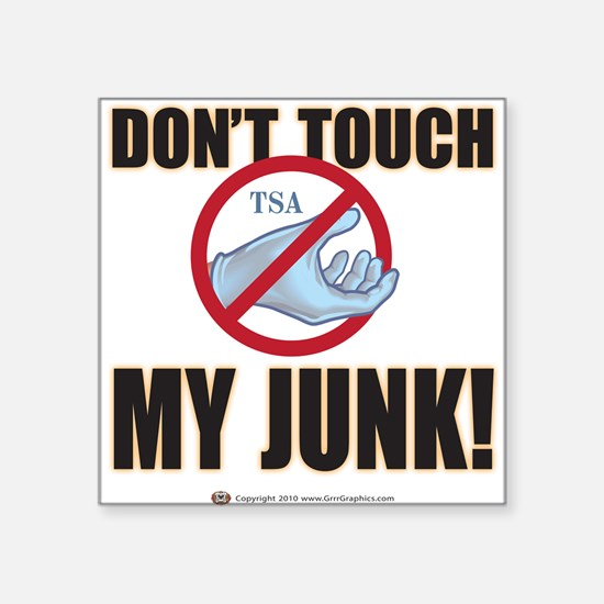 Don't Touch My Junk! Square Sticker
