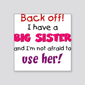 Have a big sister Square Sticker