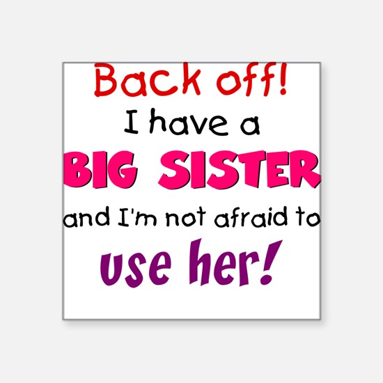 Have a big sister Square Sticker