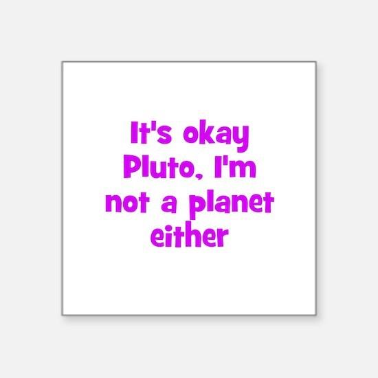 It's okay Pluto, I'm not a pl Square Sticker