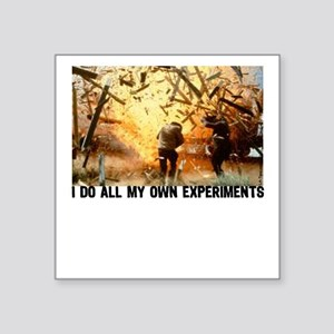 I DO ALL MY OWN EXPERIMENTS 2 Square Sticker