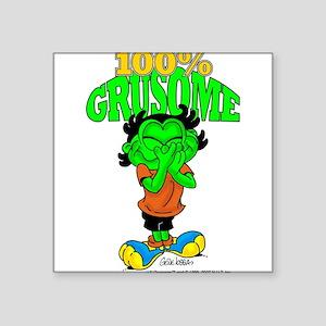 100% Grusome Square Sticker