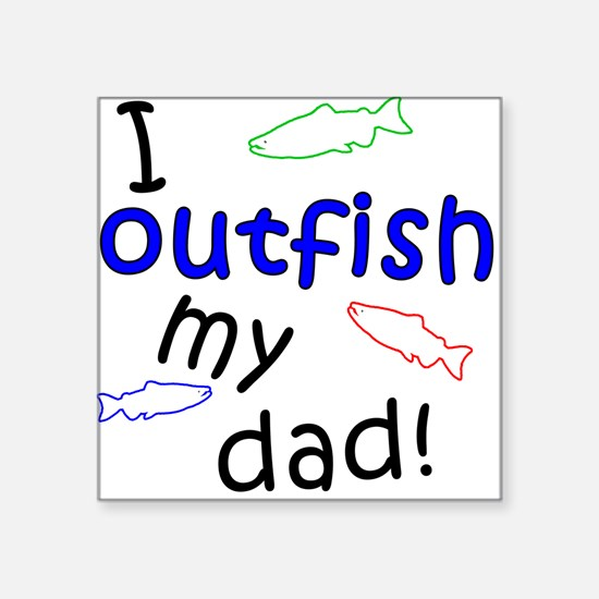 """I Outfish My Dad"" Square Sticker"