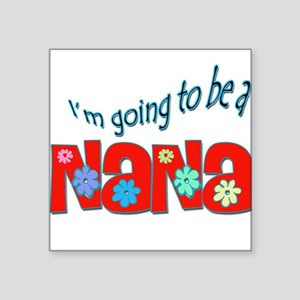 I'm going to be a Nana Square Sticker