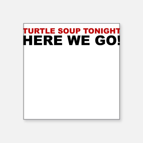Turtle Soup Tonight! - Here We Go! Square Sticker