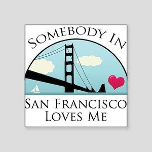 Somebody in San Francisco Loves Me Square Sticker
