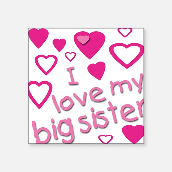 I love my big sister Square Sticker