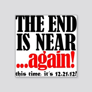 The End is Near . . . again! Square Sticker