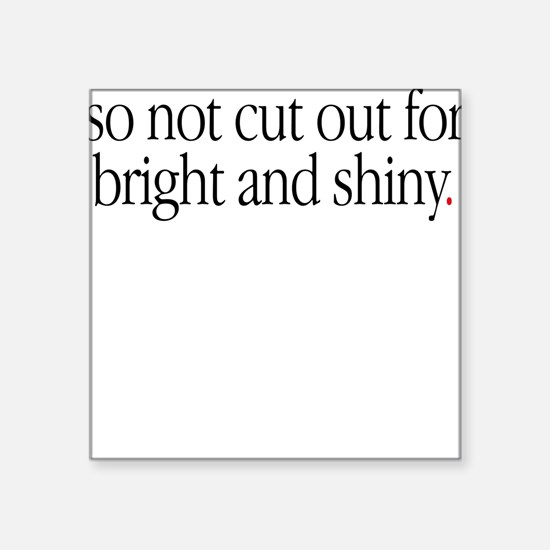 """Not Bright & Shiny"" Square Sticker"