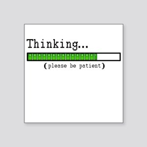 Thinking, Please be Patient Square Sticker