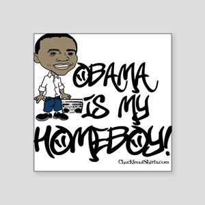 Obama is my Homeboy! Square Sticker
