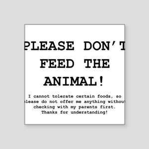 Please Don't Feed The Animal! Kids' Square Sticker