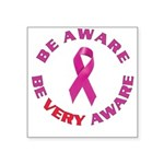Breast cancer. Be VERY aware. Square Sticker
