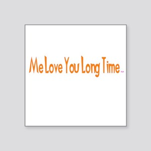 Me Love You Long Time Square Sticker