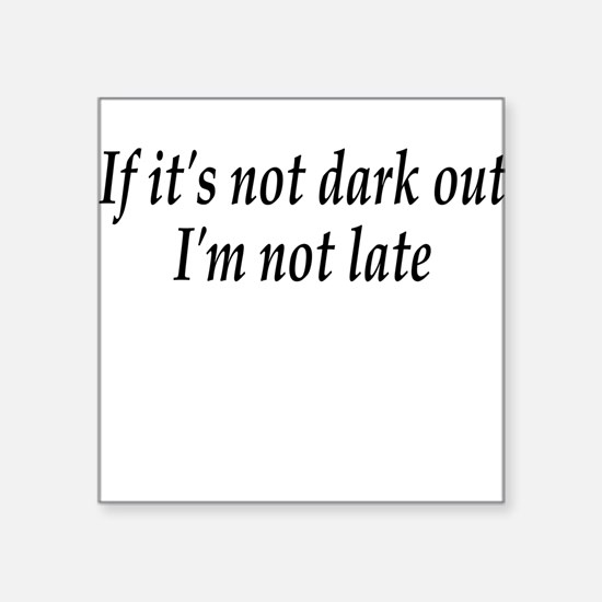 Not Dark Square Sticker