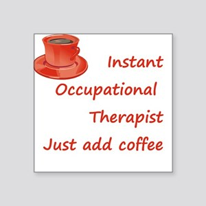 Instant Occupational Therapis Square Sticker