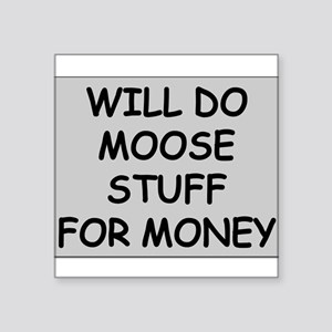 Moose Stuff for Money Square Sticker