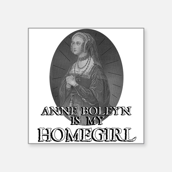 Anne Boleyn is my Homegirl Men's Square Sticker